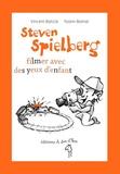 Vincent Baticle et Yoann Bomal - Steven Spielberg, filmer avec des yeux d'enfant.