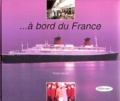 Vincent Baudet - A bord du France - Le plus beau paquebot du monde raconté par ceux qui l'ont fait vivre.