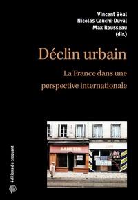 Vincent Béal et Nicolas Cauchi-Duval - Déclin urbain - La France dans une perspective internationale.