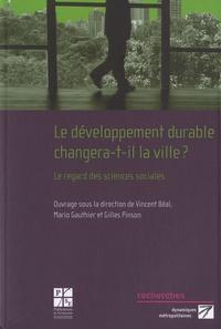 Vincent Béal et Mario Gauthier - Le développement durable changera-t-il la ville ? - Le regard des sciences sociales.