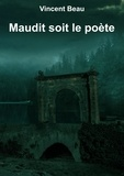 Vincent Beau - MAUDIT SOIT LE POÈTE.