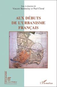 Vincent Berdoulay et Paul Claval - Aux débuts de l'urbanisme français - Regards croisés de scientifiques et de professionnels (fin XIXe - début XXe siècle).