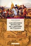 Vincent Bernard - Les grandes batailles de l'histoire de France - Petit précis des 60 journées qui ont fait et défait la France.