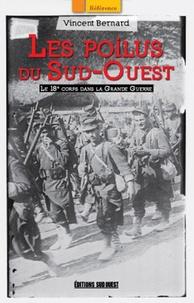 Vincent Bernard - Les Poilus du Sud-Ouest - Le 18e corps dans la Grande Guerre.