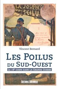 Les Poilus du Sud-Ouest- Le 18e corps dans la Grande Guerre - Vincent Bernard |