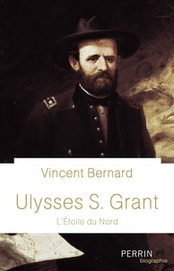 Vincent Bernard - Ulysses S. Grant - L'étoile du Nord.