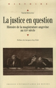 Vincent Bernaudeau - La Justice en question - Histoire de la magistrature angevine au XIXe siècle.