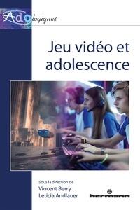 Vincent Berry et Leticia Andlauer - Jeu vidéo et adolescence.