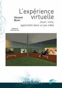 Vincent Berry - L'expérience virtuelle - Jouer, vivre, apprendre dans un jeu vidéo.