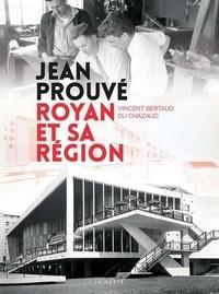 Vincent Bertaud du Chazaud - Jean Prouvé, Royan et sa région.