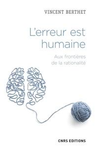 Vincent Berthet - L'erreur est humaine - Aux frontières de la rationalité.