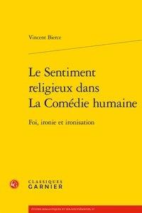 Vincent Bierce - Le sentiment religieux dans la comédie humaine - Foi, ironie et ironisation.
