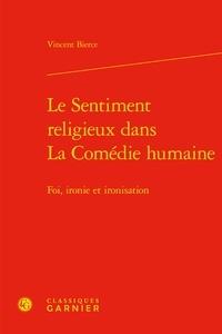 Téléchargeur de livre pdf en ligne Le sentiment religieux dans la comédie humaine  - Foi, ironie et ironisation par Vincent Bierce
