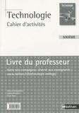 Vincent Bittighoffer et Jérôme Prouzat - Technologie 6e, cahier d'activités - Livre du professeur.