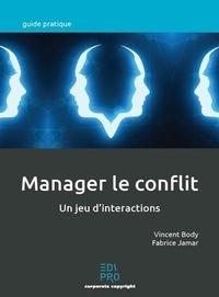 Vincent Body et Fabrice Jamar - Manager le conflit - Un jeu d'interactions.