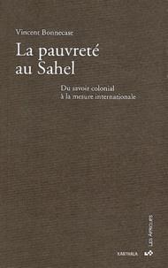 Vincent Bonnecase - La pauvreté au Sahel - Du savoir colonial à la mesure internationale.