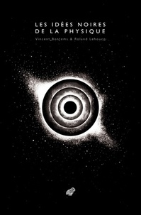 Les idées noires de la physique - Vincent Bontems |