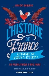 Vincent Boqueho - L'Histoire de France comme si vous y étiez ! - Du Paléolithique à nos jours.