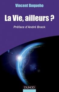 Vincent Boqueho - La vie, ailleurs? - Préface d'André Brack.