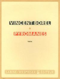Vincent Borel - Pyromanes.