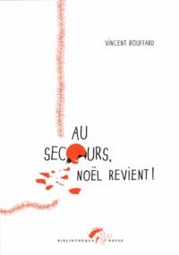 Vincent Bouffard - Au secours, Noël revient !.