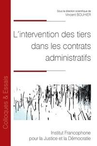 Vincent Bouhier - L'intervention des tiers dans les contrats administratifs.