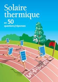 Vincent Boulanger - Solaire thermique en 50 questions/réponses.