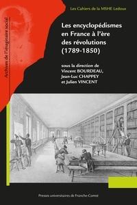 Vincent Bourdeau et Jean-Luc Chappey - Les encyclopédismes en France à l'ère des révolutions (1789-1850).