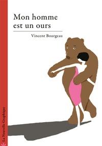 Vincent Bourgeau - Mon homme est un ours.