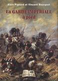Vincent Bourgeot et Alain Pigeard - La garde impériale à pied.