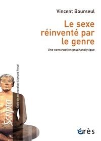 Téléchargements gratuits d'ebook populaires Le sexe réinventé par le genre  - Une construction psychanalytique 9782749252452
