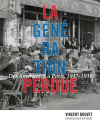 Vincent Bouvet - La génération perdue - Des Américains à Paris, 1917-1939.