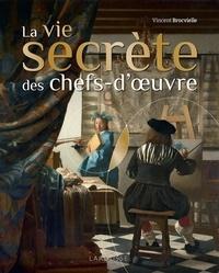 Vincent Brocvielle - La vie secrète des chefs-d'oeuvre.
