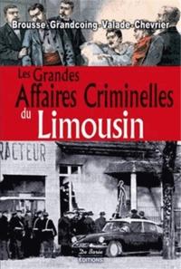Vincent Brousse et Jean-Marie Chevrier - Les grandes affaires criminelles du Limousin.