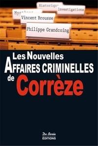 Vincent Brousse et Philippe Grandcoing - Les nouvelles affaires criminelles de Corrèze.