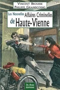Vincent Brousse et Philippe Grandcoing - Les nouvelles affaires criminelles de Haute-Vienne.