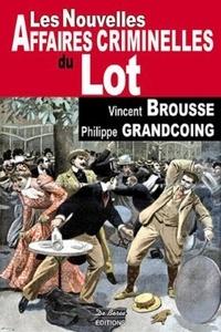 Vincent Brousse et Philippe Grandcoing - Les nouvelles affaires criminelles du Lot.