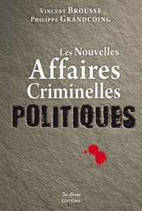 Vincent Brousse et Philippe Grandcoing - Les nouvelles affaires criminelles politiques.