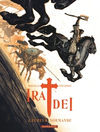 Vincent Brugeas et Ronan Toulhoat - Ira Dei Tome 3 : Fureur normande.