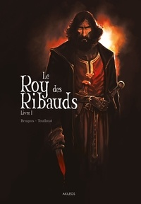 Ronan Toulhoat - Le Roy des Ribauds - Tome 1 - Livre 1.