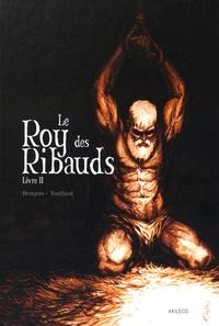 Vincent Brugeas et Ronan Toulhoat - Le Roy des Ribauds Tome 2 : .