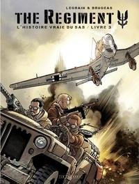 Vincent Brugeas et Thomas Legrain - The Regiment - L'Histoire vraie du SAS - tome 3 - Livre 3.