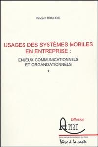 Vincent Brulois - Usage des systèmes mobiles en entreprise : enjeux communicationnels et organisationnels.