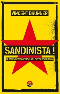 Vincent Brunner - Sandinista ! - 12 décembre 1980, The Clash fait sa révolution.