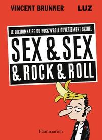 Vincent Brunner et  Luz - Sex & Sex & Rock & Roll - Le dictionnaire du rock'n'roll ouvertement sexuel.