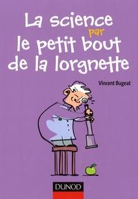 Vincent Bugeat - La science par le petit bout de la lorgnette.
