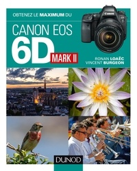 Vincent Burgeon et Ronan Loaëc - Obtenez le maximum du Canon EOS 6D Mark II.