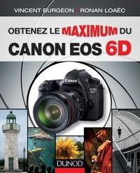 Vincent Burgeon et Ronan Loaëc - Obtenez le maximum du Canon EOS 6D.