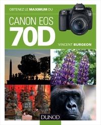 Vincent Burgeon - Obtenez le maximum du Canon EOS 70D.