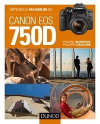Vincent Burgeon et Philippe Chaudré - Obtenez le maximum du Canon EOS 750D.